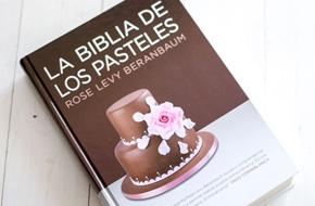 La Biblia de los pasteles, de Rose Levy Beranbaum